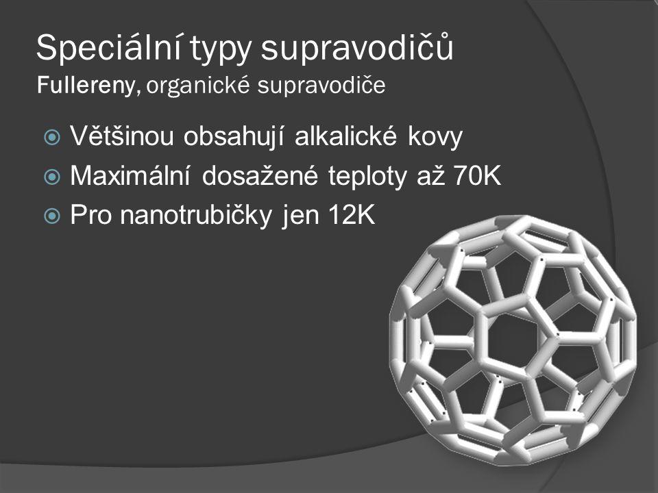 Speciální typy supravodičů Fullereny, organické supravodiče  Většinou obsahují alkalické kovy  Maximální dosažené teploty až 70K  Pro nanotrubičky