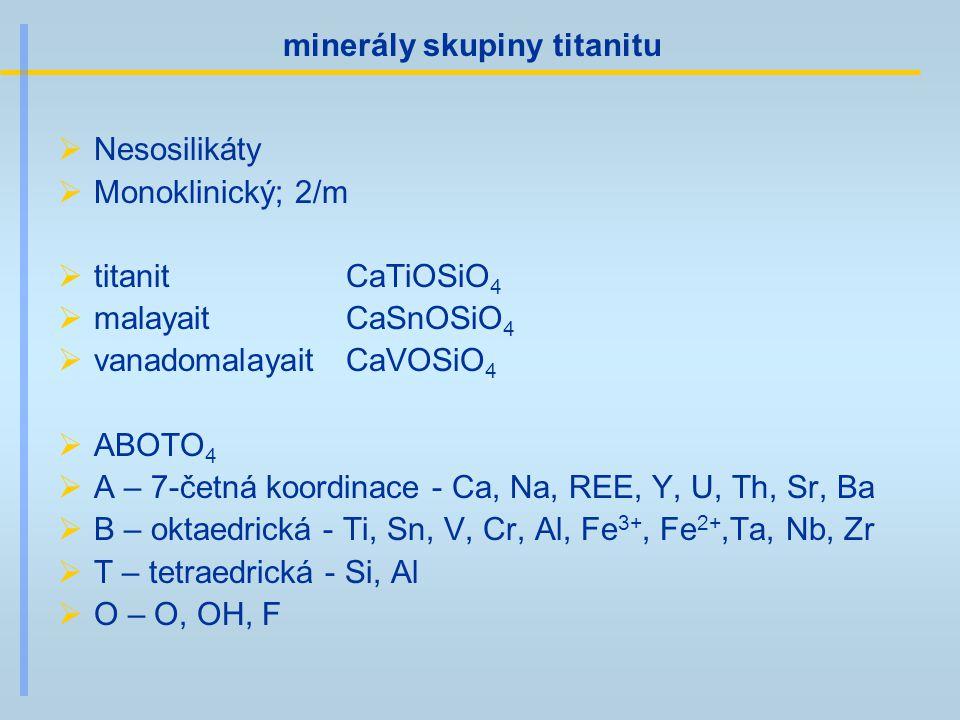 minerály skupiny titanitu  Nesosilikáty  Monoklinický; 2/m  titanit CaTiOSiO 4  malayait CaSnOSiO 4  vanadomalayait CaVOSiO 4  ABOTO 4  A – 7-č