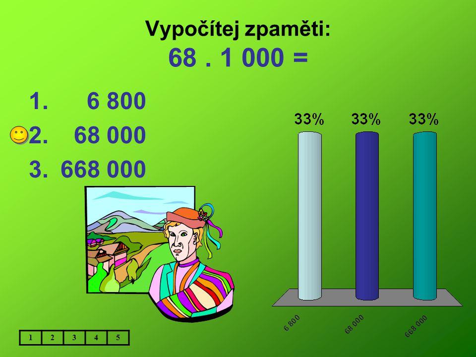 Vypočítej zpaměti: 420. 1 000 = 12345 1. 420 000 2. 42 000 3.4 200 000