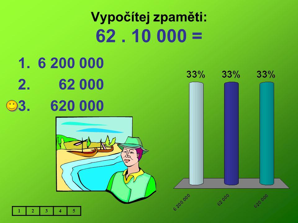Vypočítej zpaměti: 1 063. 100 = 1.1 063 000 2. 106 300 3. 163 000 12345