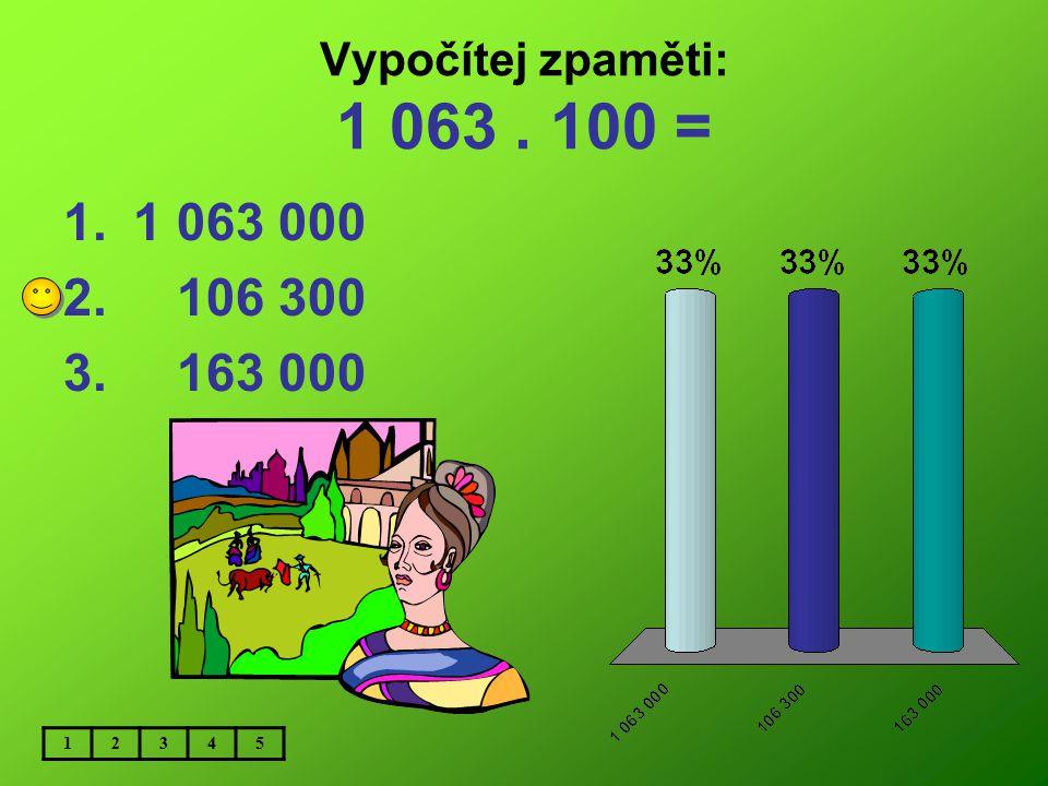 Vypočítej zpaměti: 6 420. 100 = 1. 642 000 2.6 420 000 3. 64 200 12345