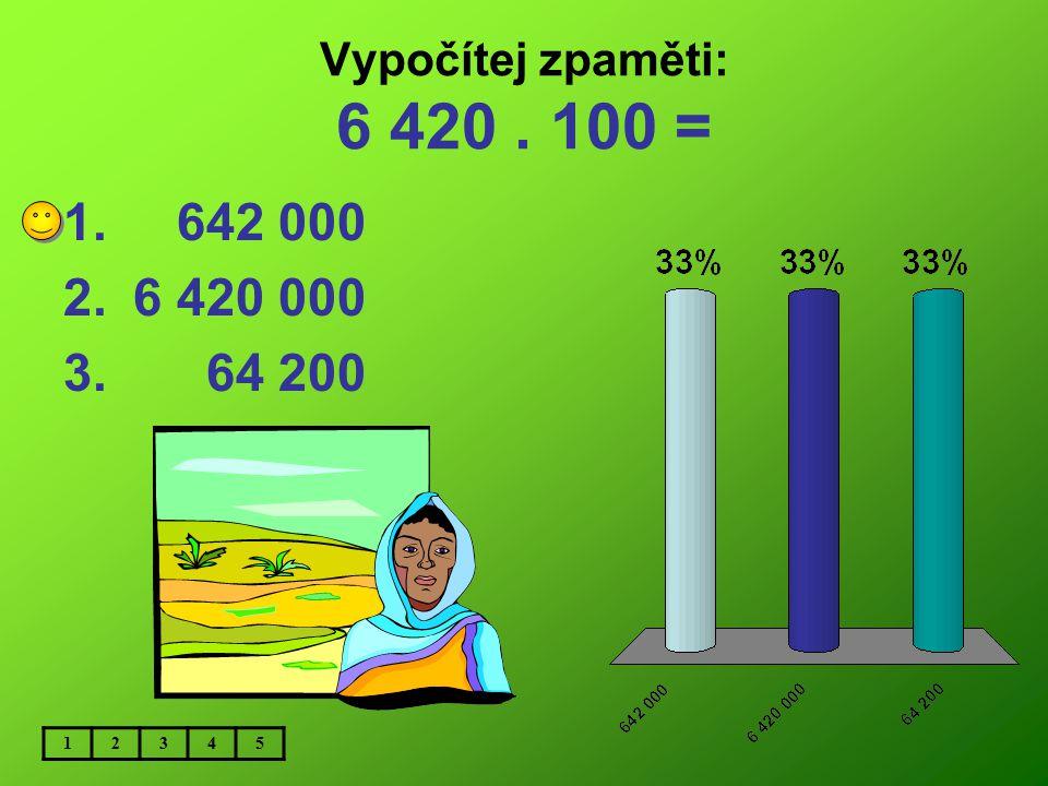 Vypočítej zpaměti: 23 000 : 1000 = 12345 1. 23 2. 230 3.2 300