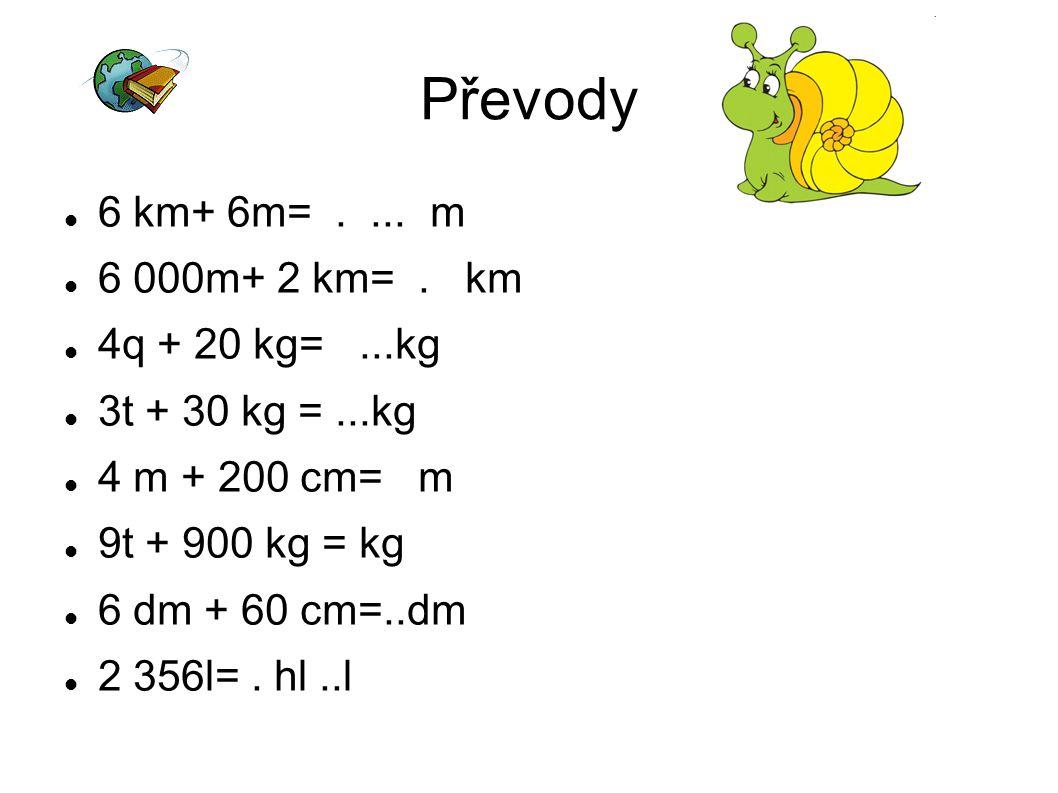 Převody 6 km+ 6m=....m 6 000m+ 2 km=.