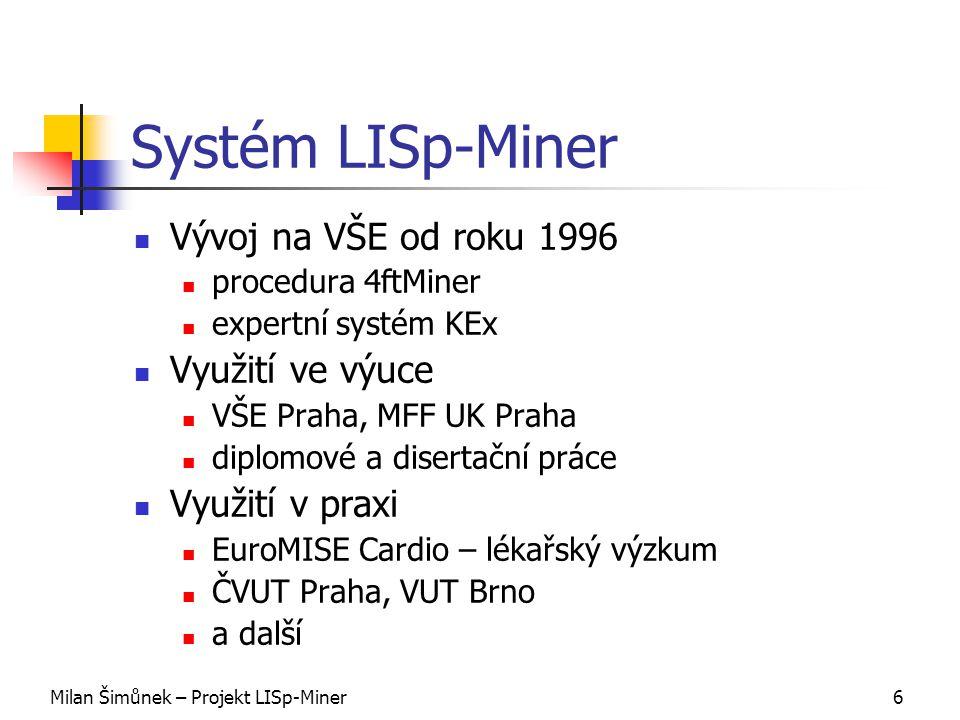 Milan Šimůnek – Projekt LISp-Miner7 Projekt LISp-Miner Velké množství subjektů s požadavky na rozšíření systému Rostoucí počet členů vývojového týmu Formalizace vývoje projektu řídící procedury pravidla dokumentace Konzistence systému, plánování zdrojů