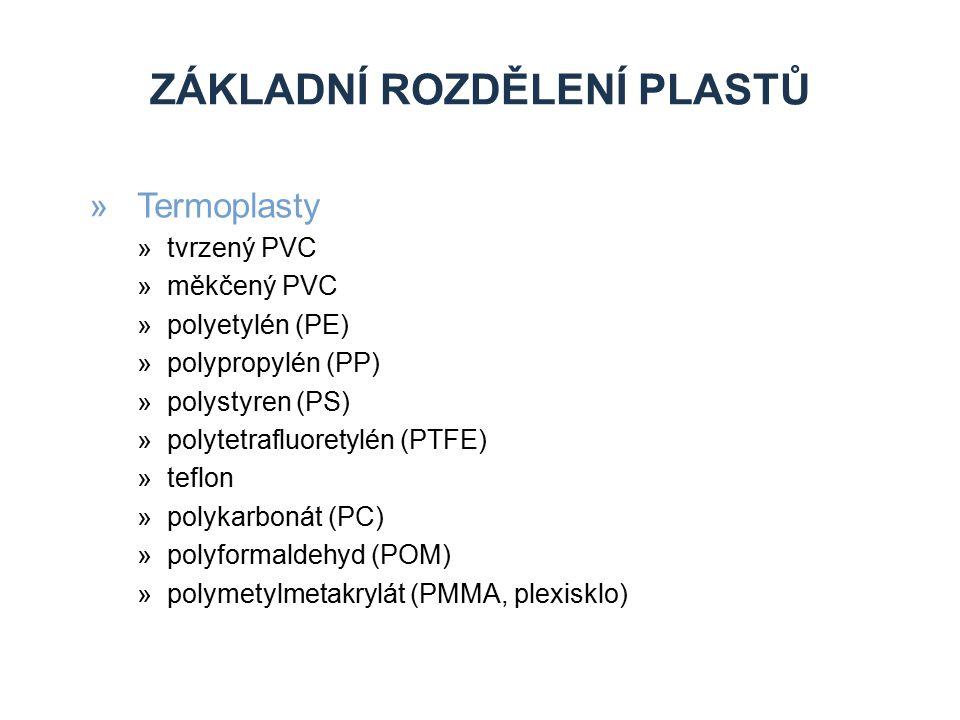 ZÁKLADNÍ ROZDĚLENÍ PLASTŮ »Termoplasty »tvrzený PVC »měkčený PVC »polyetylén (PE) »polypropylén (PP) »polystyren (PS) »polytetrafluoretylén (PTFE) »te