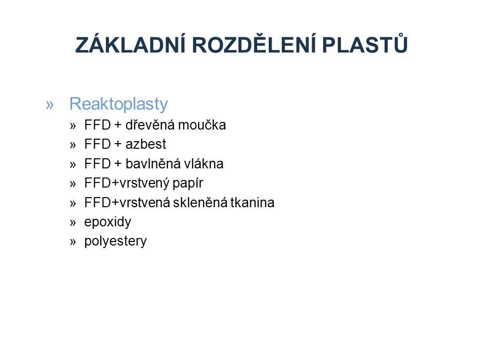 ZÁKLADNÍ ROZDĚLENÍ PLASTŮ »Reaktoplasty »FFD + dřevěná moučka »FFD + azbest »FFD + bavlněná vlákna »FFD+vrstvený papír »FFD+vrstvená skleněná tkanina