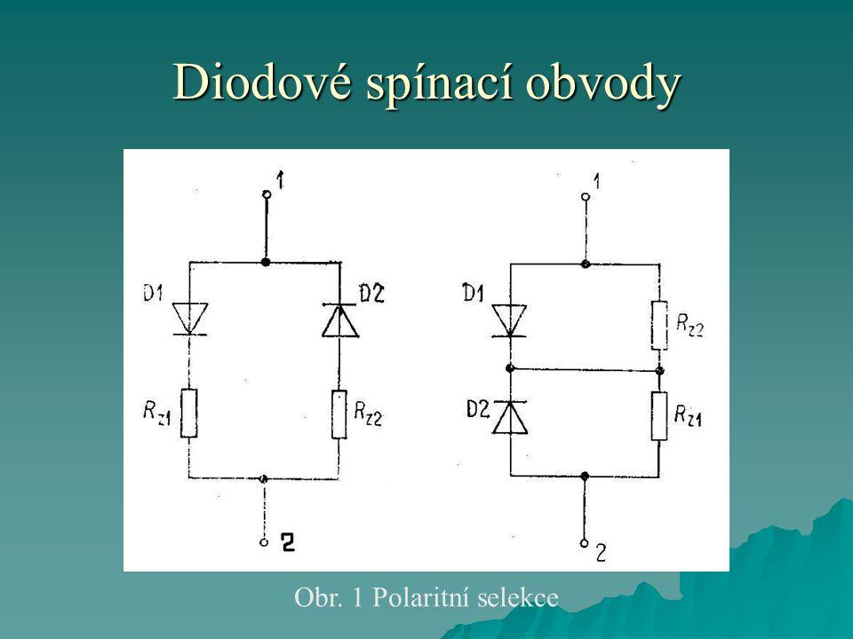 Diodové spínací obvody Obr. 1 Polaritní selekce