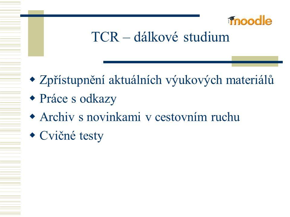 TCR – dálkové studium  Zpřístupnění aktuálních výukových materiálů  Práce s odkazy  Archiv s novinkami v cestovním ruchu  Cvičné testy
