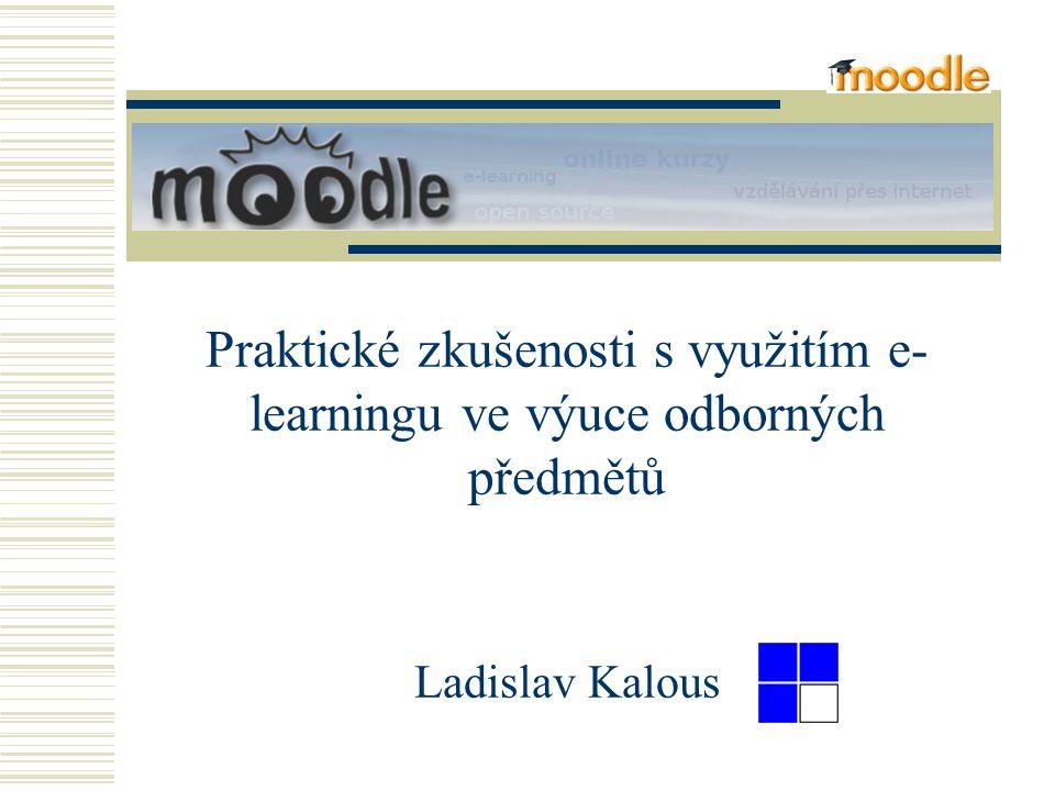 Praktické zkušenosti s využitím e- learningu ve výuce odborných předmětů Ladislav Kalous