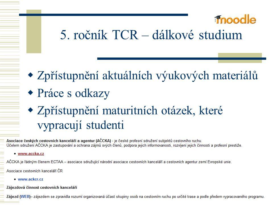 5. ročník TCR – dálkové studium  Zpřístupnění aktuálních výukových materiálů  Práce s odkazy  Zpřístupnění maturitních otázek, které vypracují stud