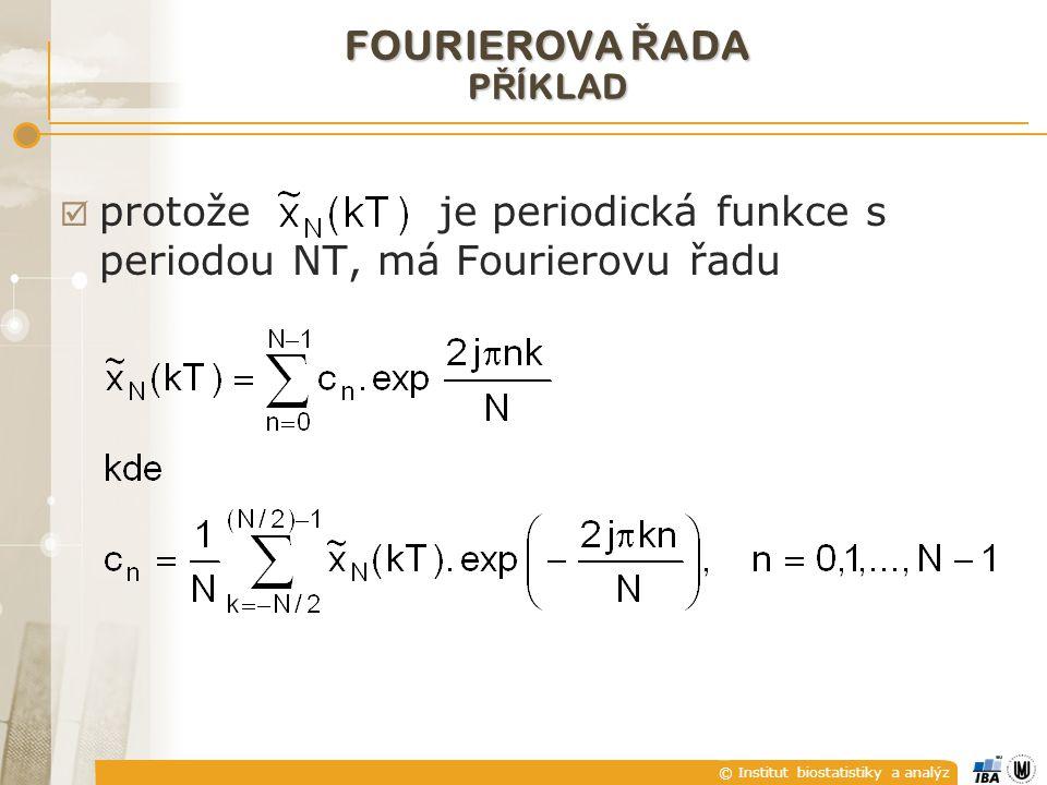 © Institut biostatistiky a analýz  protože je periodická funkce s periodou NT, má Fourierovu řadu FOURIEROVA Ř ADA P Ř ÍKLAD