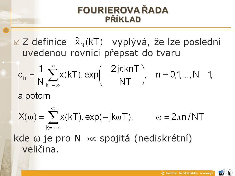 © Institut biostatistiky a analýz  Z definice vyplývá, že lze poslední uvedenou rovnici přepsat do tvaru kde ω je pro N →  spojitá (nediskrétní) vel