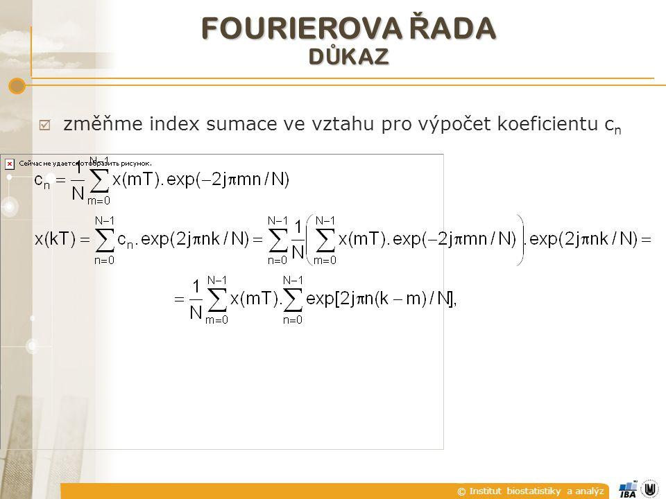 © Institut biostatistiky a analýz FOURIEROVA Ř ADA D Ů KAZ  změňme index sumace ve vztahu pro výpočet koeficientu c n