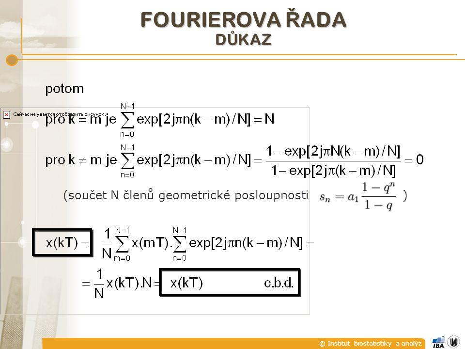 © Institut biostatistiky a analýz FOURIEROVA Ř ADA D Ů KAZ (součet N členů geometrické posloupnosti )