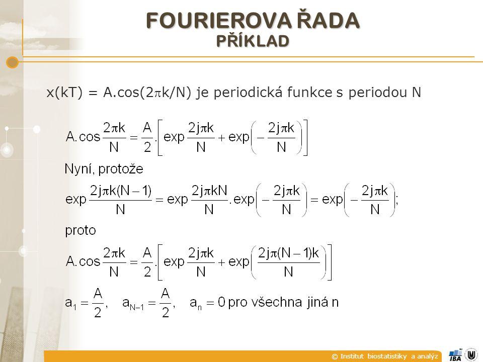 © Institut biostatistiky a analýz x(kT) = A.cos(2k/N) je periodická funkce s periodou N FOURIEROVA Ř ADA P Ř ÍKLAD