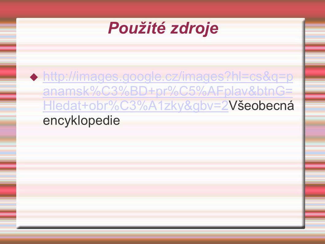 Použité zdroje  http://images.google.cz/images?hl=cs&q=p anamsk%C3%BD+pr%C5%AFplav&btnG= Hledat+obr%C3%A1zky&gbv=2Všeobecná encyklopedie http://images.google.cz/images?hl=cs&q=p anamsk%C3%BD+pr%C5%AFplav&btnG= Hledat+obr%C3%A1zky&gbv=2