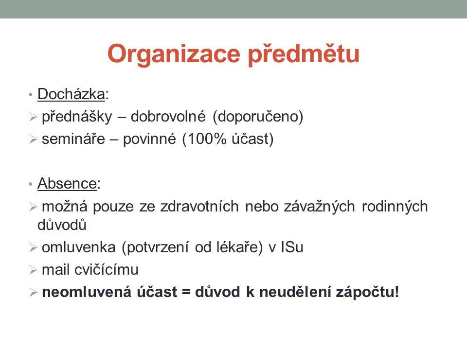 Organizace předmětu Docházka:  přednášky – dobrovolné (doporučeno)  semináře – povinné (100% účast) Absence:  možná pouze ze zdravotních nebo závaž