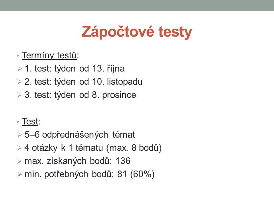 Zápočtové testy Termíny testů:  1. test: týden od 13. října  2. test: týden od 10. listopadu  3. test: týden od 8. prosince Test:  5–6 odpřednášen
