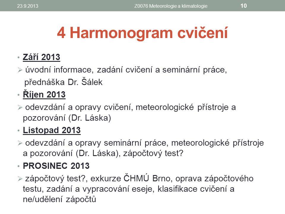 4 Harmonogram cvičení Září 2013  úvodní informace, zadání cvičení a seminární práce, přednáška Dr. Šálek Říjen 2013  odevzdání a opravy cvičení, met