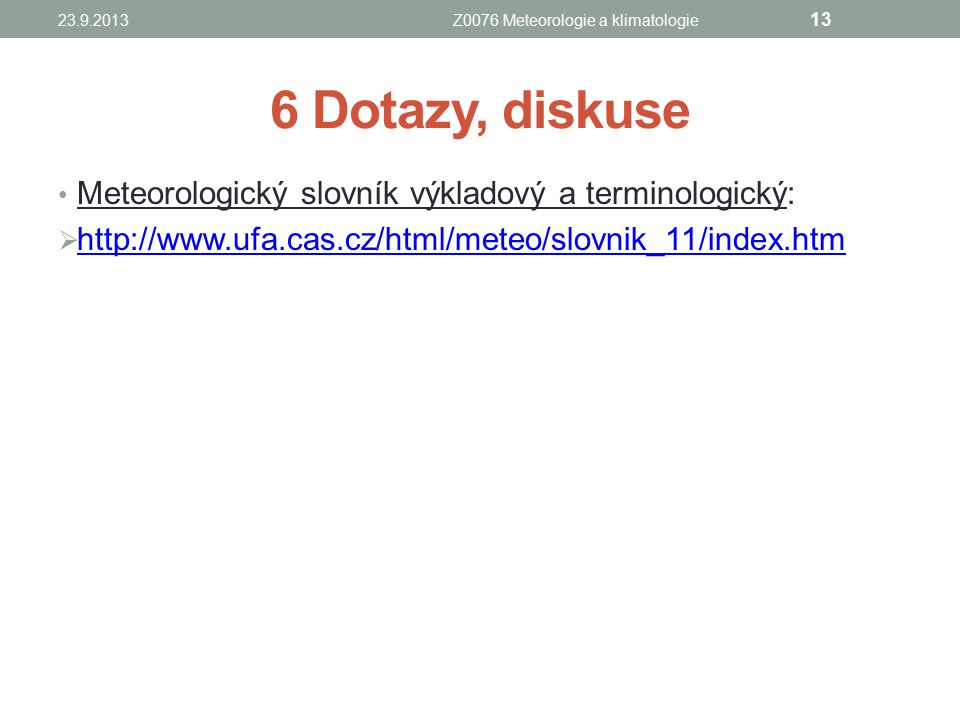 6 Dotazy, diskuse Meteorologický slovník výkladový a terminologický:  http://www.ufa.cas.cz/html/meteo/slovnik_11/index.htm http://www.ufa.cas.cz/htm
