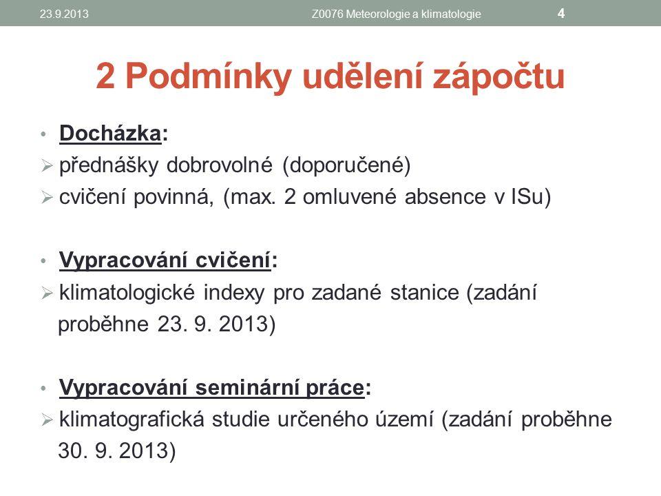2 Podmínky udělení zápočtu Docházka:  přednášky dobrovolné (doporučené)  cvičení povinná, (max. 2 omluvené absence v ISu) Vypracování cvičení:  kli