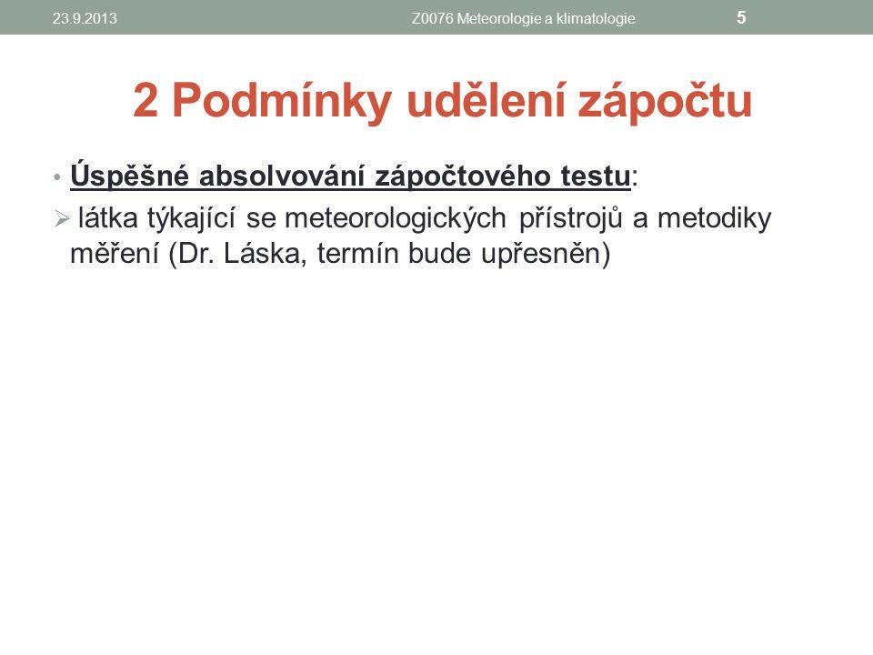 2 Podmínky udělení zápočtu Úspěšné absolvování zápočtového testu:  látka týkající se meteorologických přístrojů a metodiky měření (Dr. Láska, termín