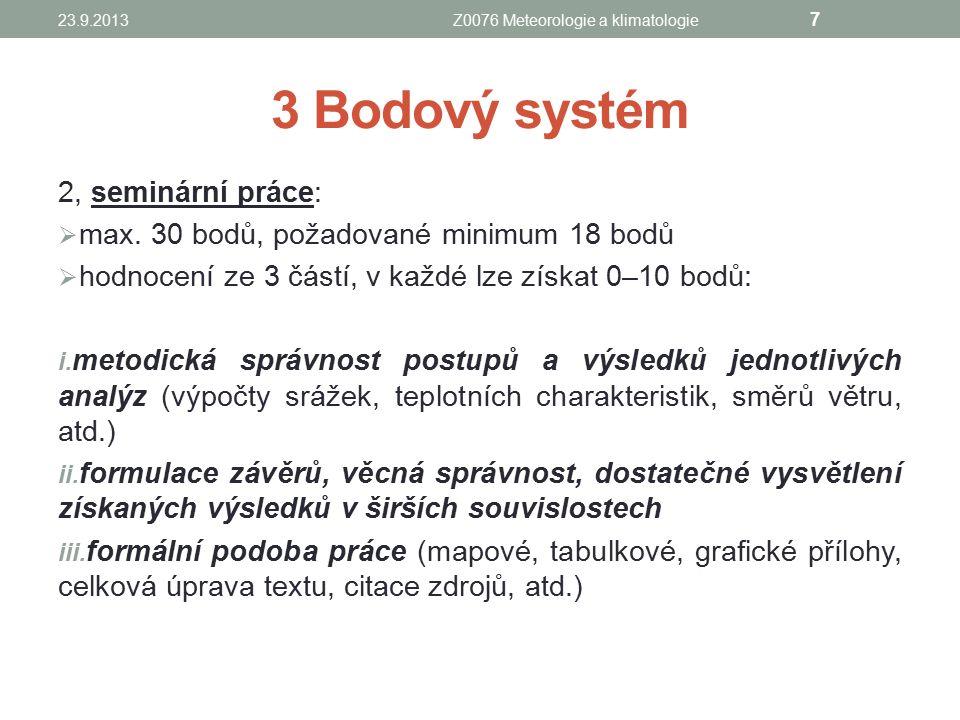 3 Bodový systém 2, seminární práce:  max. 30 bodů, požadované minimum 18 bodů  hodnocení ze 3 částí, v každé lze získat 0–10 bodů: i. metodická sprá