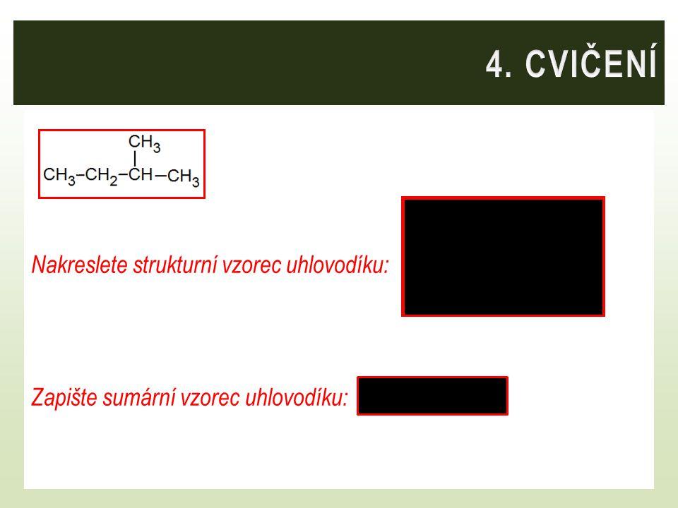 Nakreslete strukturní vzorec uhlovodíku: Zapište sumární vzorec uhlovodíku: C 5 H 12