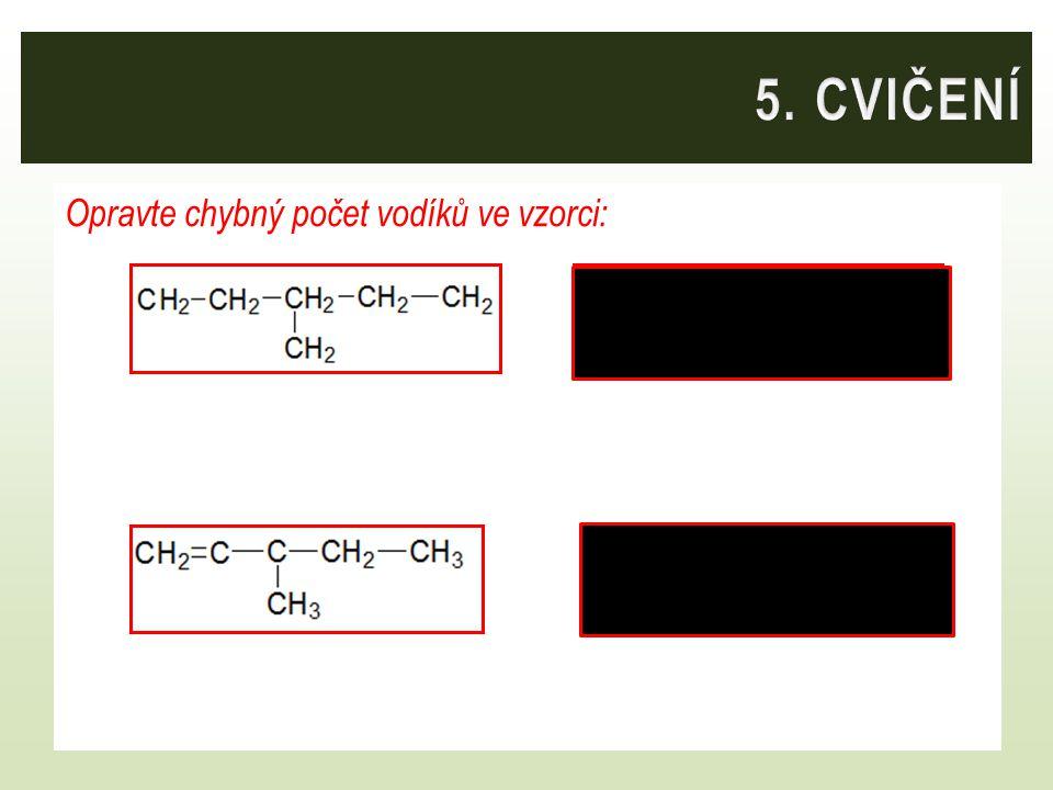 Napište vzorce : Ethen CH 2 = CH 2 Pentan CH 3 – CH 2 – CH 2 – CH 2 – CH 3 Propyn CH ≡ C – CH 3 Buta-1,3-dien CH 2 = CH – CH = CH 2 Propen CH 2 = CH – CH 3 Benzen