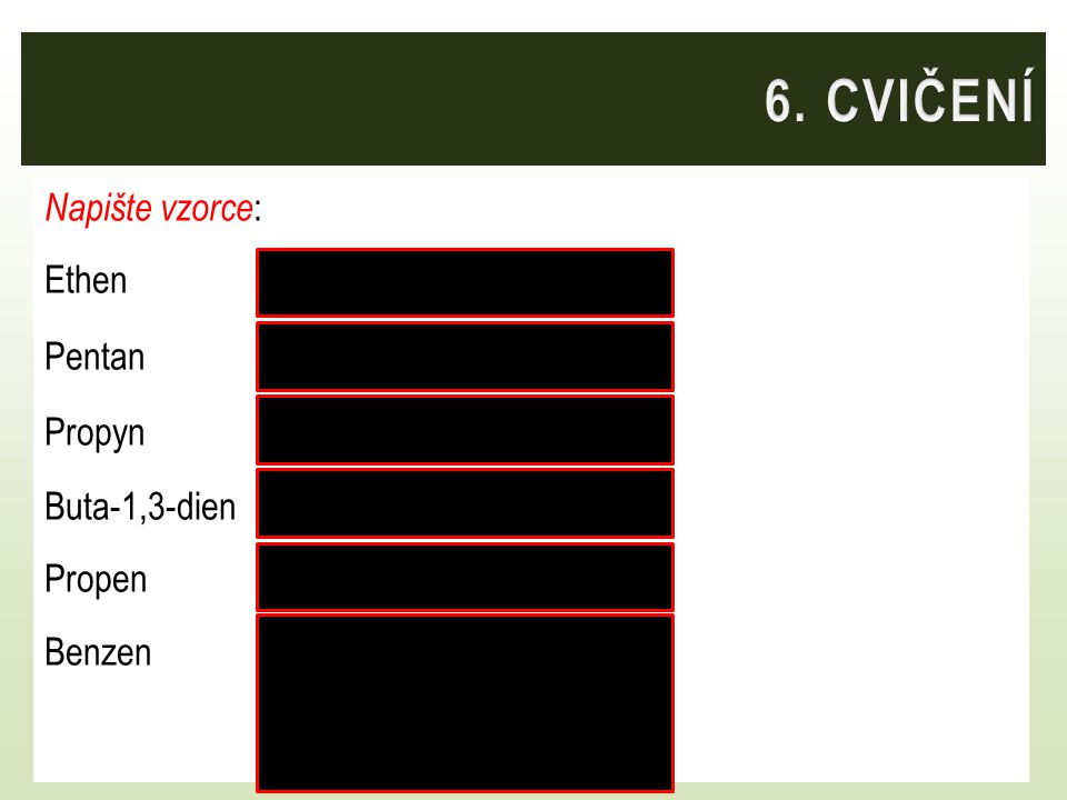Napište vzorce : Butan CH 3 – CH 2 – CH 2 – CH 3 Pent-1-en CH 2 = CH – CH 2 – CH 2 – CH 3 But-2-yn CH 3 – C ≡ C – CH 3 Naftalen Toluen