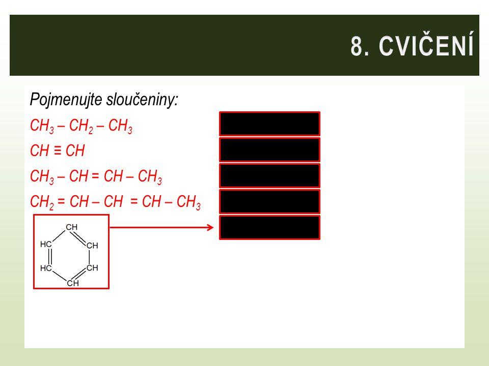 Pojmenujte sloučeniny: CH 3 – CH 2 – CH 3 propan CH ≡ CH ethyn CH 3 – CH = CH – CH 3 but-2-en CH 2 = CH – CH = CH – CH 3 penta-1,3-dien benzen