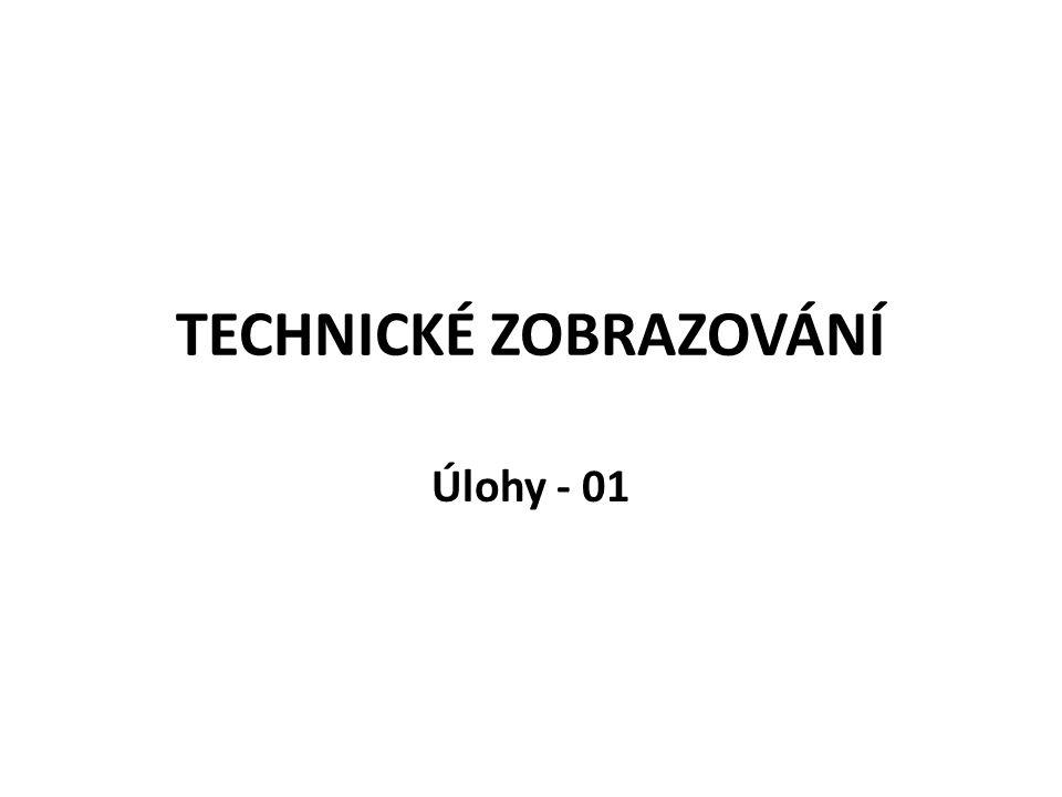 TECHNICKÉ ZOBRAZOVÁNÍ Úlohy - 01