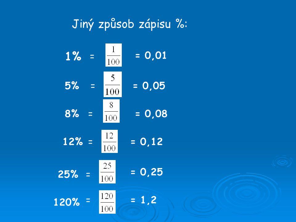 Jiný způsob zápisu %: 1% = = 0,01 5%== 0,05 8% 12% 25% 120% = = = = = 0,08 = 0,12 = 0,25 = 1,2