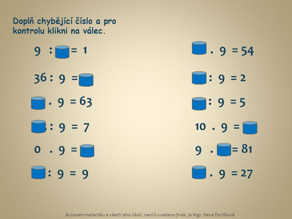 36 : 9 = 4 9 : 9 = 1 9. 9 = 81 45 : 9 = 5 6. 9 = 54 7. 9 = 63 18 : 9 = 2 81 : 9 = 9 63 : 9 = 710. 9 = 90 0. 9 = 0 3. 9 = 27 Doplň chybějící číslo a pr