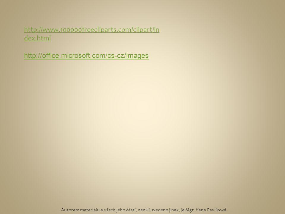 http://www.100000freecliparts.com/clipart/in dex.html http://office.microsoft.com/cs-cz/images Autorem materiálu a všech jeho částí, není-li uvedeno j