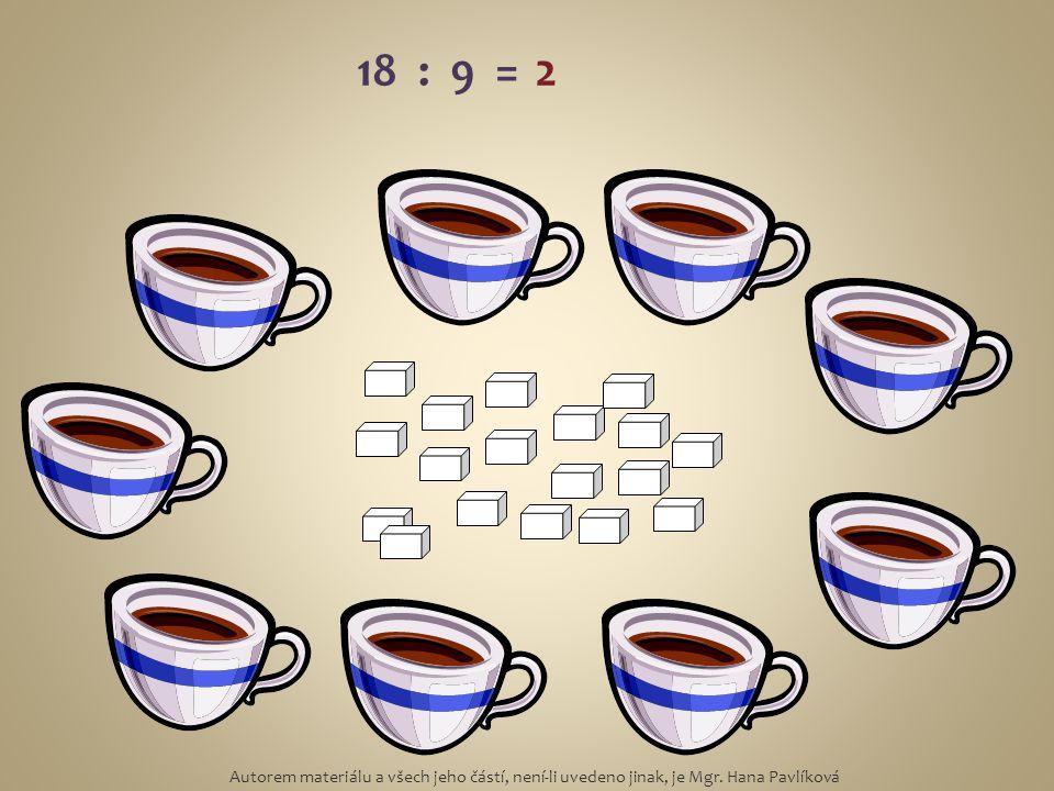 18 : 9 =2 Autorem materiálu a všech jeho částí, není-li uvedeno jinak, je Mgr. Hana Pavlíková