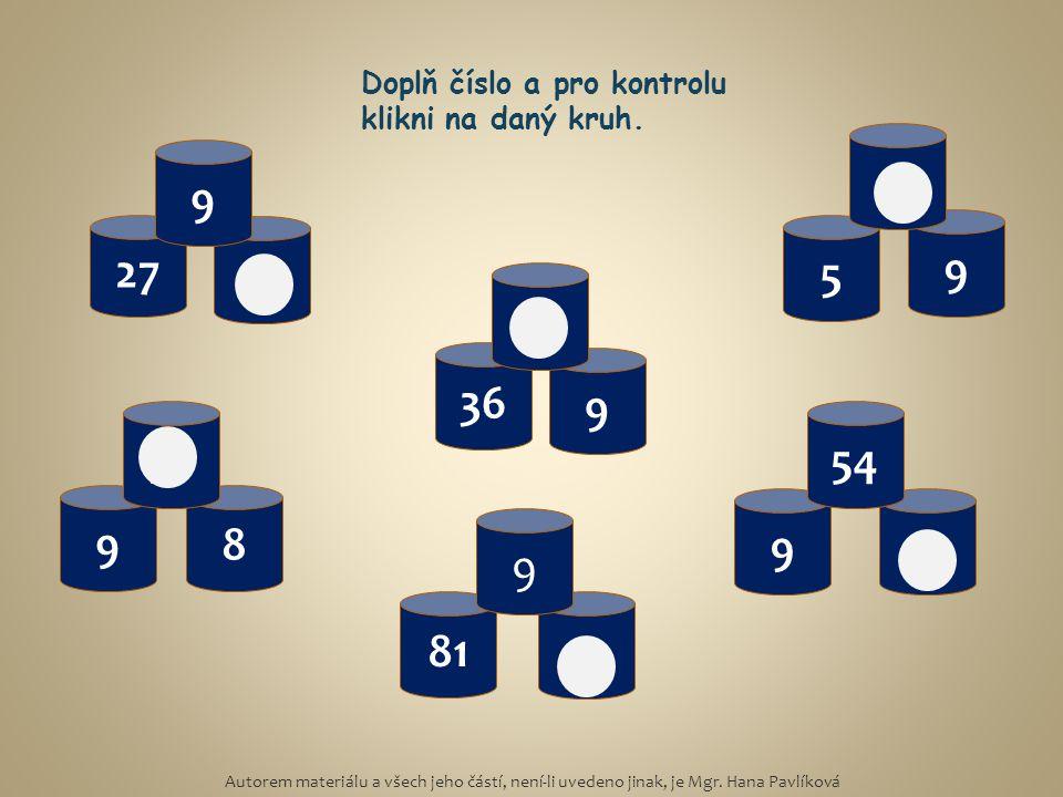 9 3 27 9 8 72 9 81 9 5 9 45 6 9 54 36 9 4 Doplň číslo a pro kontrolu klikni na daný kruh. Autorem materiálu a všech jeho částí, není-li uvedeno jinak,