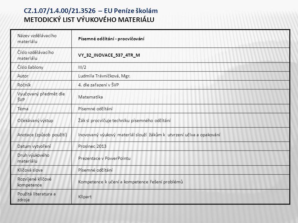 Název vzdělávacího materiálu Písemné odčítání - procvičování Číslo vzdělávacího materiálu VY_32_INOVACE_537_4TR_M Číslo šablonyIII/2 AutorLudmila Trávníčková, Mgr.