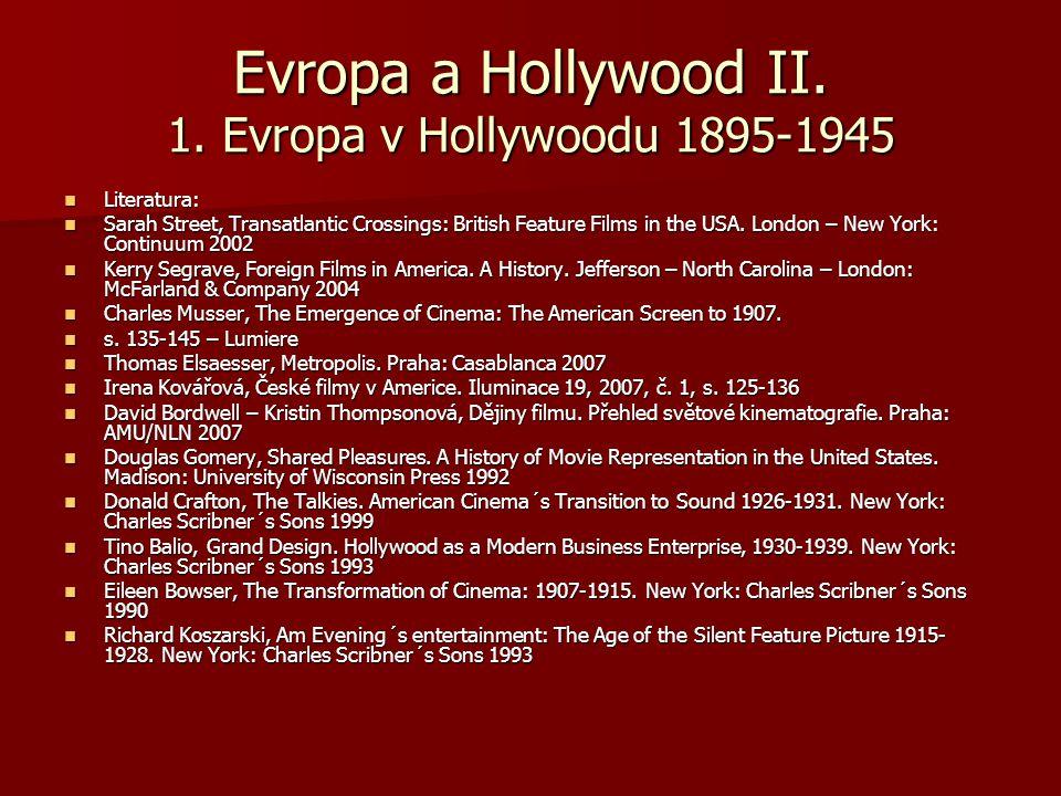 Evropa a Hollywood II. 1. Evropa v Hollywoodu 1895-1945 Literatura: Literatura: Sarah Street, Transatlantic Crossings: British Feature Films in the US