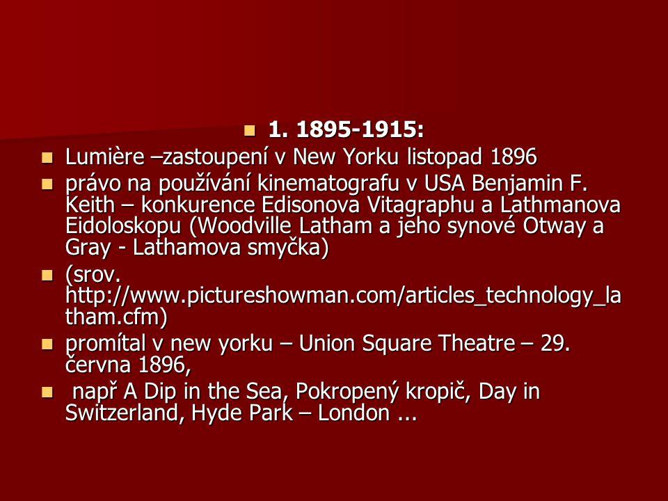 1. 1895-1915: 1. 1895-1915: Lumière –zastoupení v New Yorku listopad 1896 Lumière –zastoupení v New Yorku listopad 1896 právo na používání kinematogra