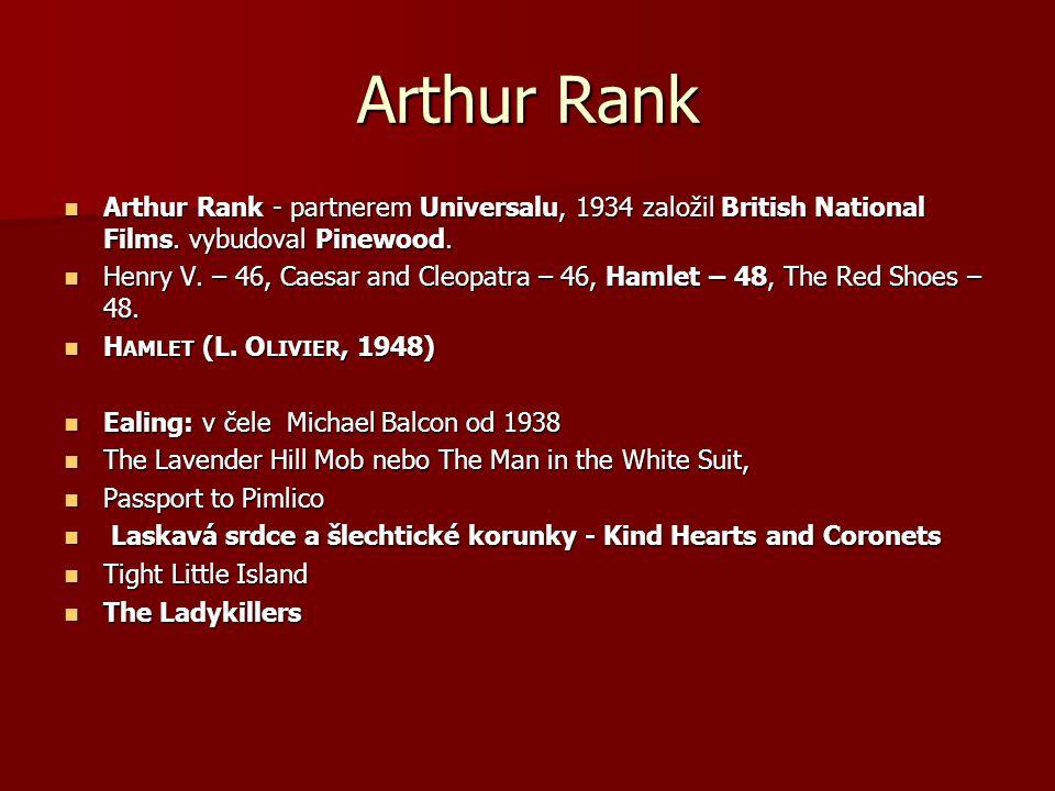 Arthur Rank Arthur Rank - partnerem Universalu, 1934 založil British National Films. vybudoval Pinewood. Arthur Rank - partnerem Universalu, 1934 zalo