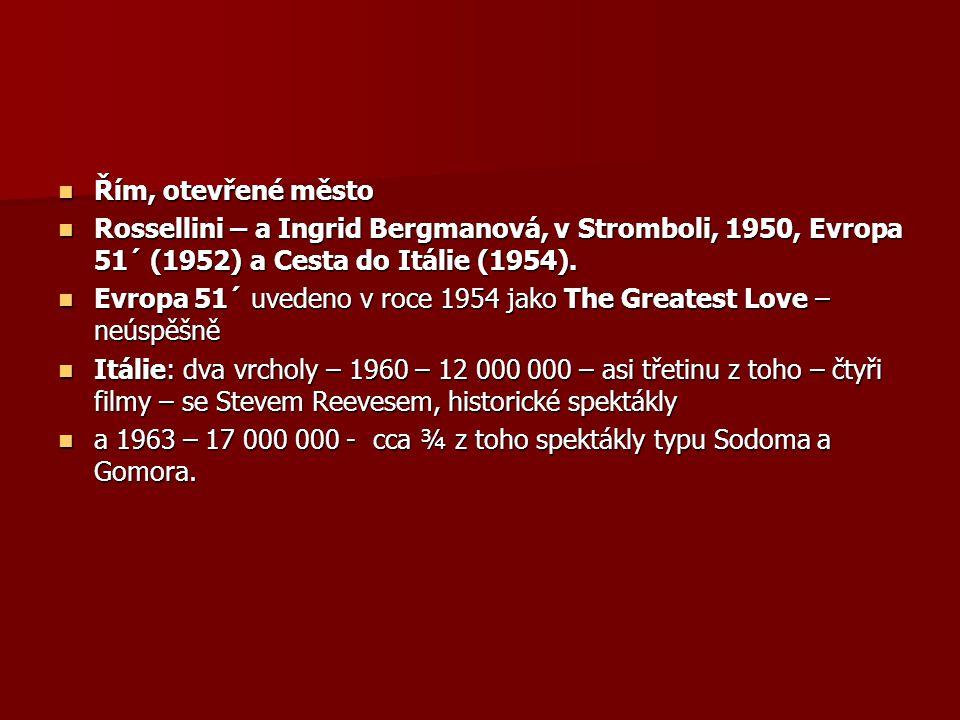 Řím, otevřené město Řím, otevřené město Rossellini – a Ingrid Bergmanová, v Stromboli, 1950, Evropa 51´ (1952) a Cesta do Itálie (1954). Rossellini –