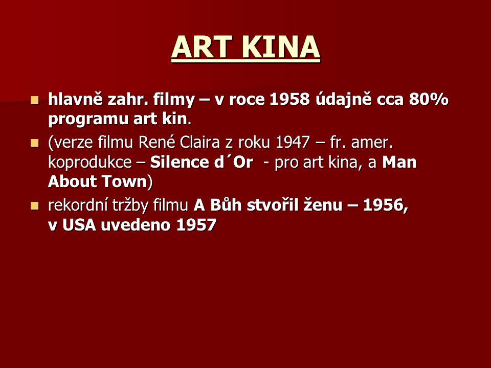 ART KINA hlavně zahr. filmy – v roce 1958 údajně cca 80% programu art kin. hlavně zahr. filmy – v roce 1958 údajně cca 80% programu art kin. (verze fi