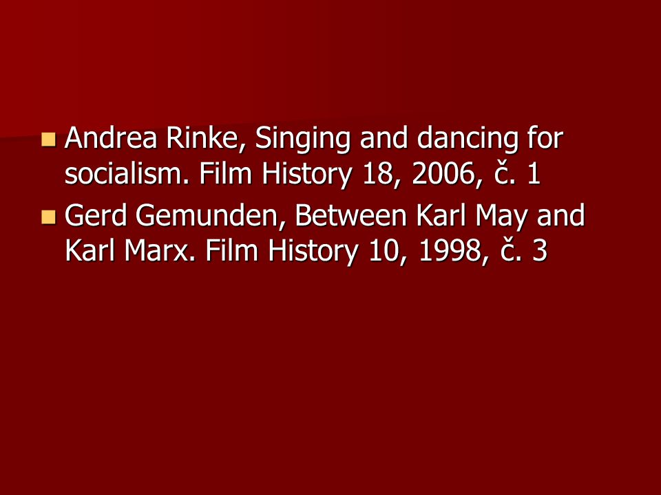 Andrea Rinke, Singing and dancing for socialism. Film History 18, 2006, č. 1 Andrea Rinke, Singing and dancing for socialism. Film History 18, 2006, č