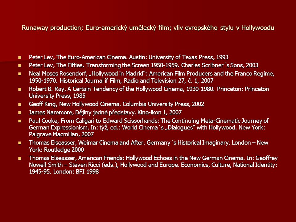 Runaway production; Euro-americký umělecký film; vliv evropského stylu v Hollywoodu Peter Lev, The Euro-American Cinema. Austin: University of Texas P