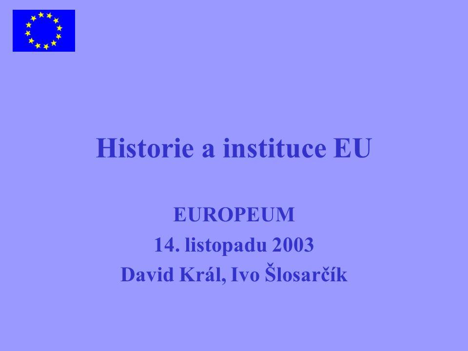 Historie a instituce EU EUROPEUM 14. listopadu 2003 David Král, Ivo Šlosarčík