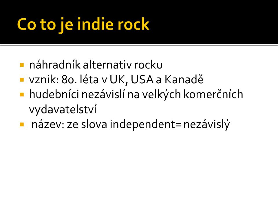  náhradník alternativ rocku  vznik: 80. léta v UK, USA a Kanadě  hudebníci nezávislí na velkých komerčních vydavatelství  název: ze slova independ