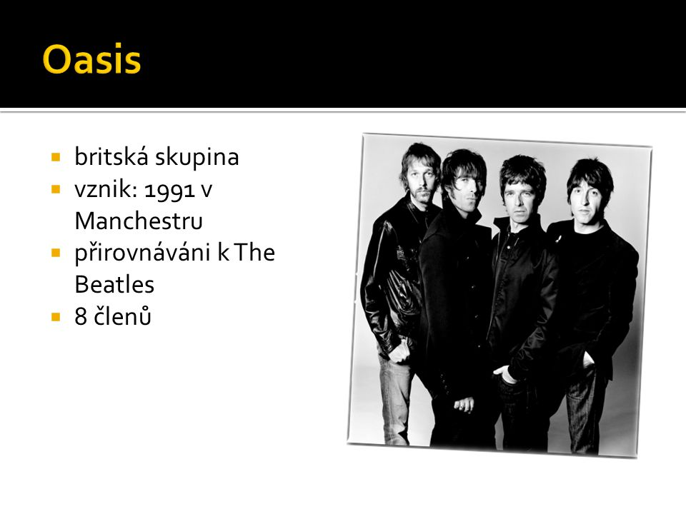  britská skupina  vznik: 1991 v Manchestru  přirovnáváni k The Beatles  8 členů