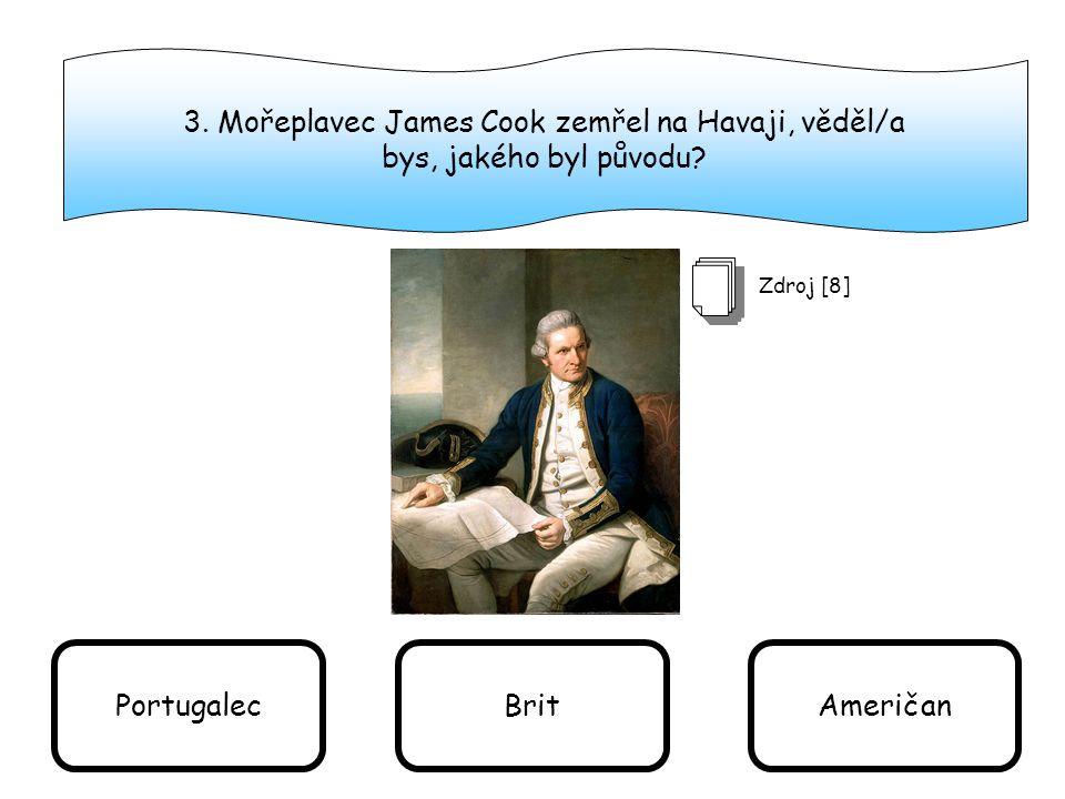 3.Mořeplavec James Cook zemřel na Havaji, věděl/a bys, jakého byl původu.
