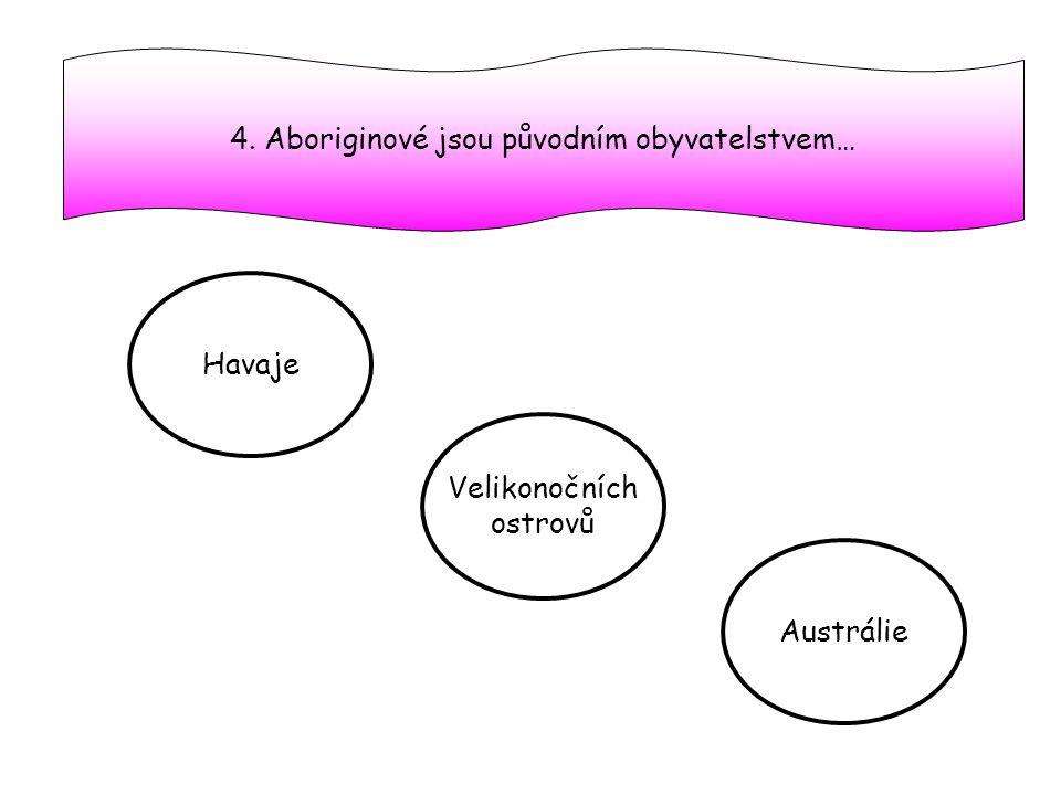 4. Aboriginové jsou původním obyvatelstvem… Havaje Velikonočních ostrovů Austrálie